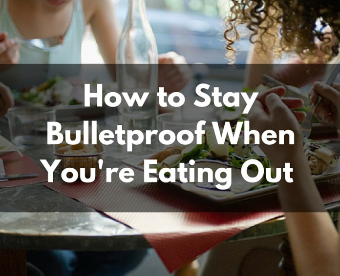 Stay Bulletproof When You're Eating Out
