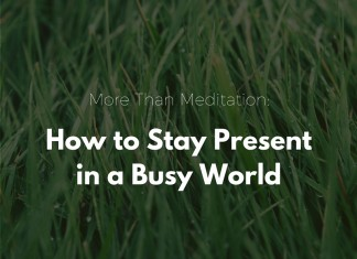 More Than Meditation: How to Stay Present in a Busy World