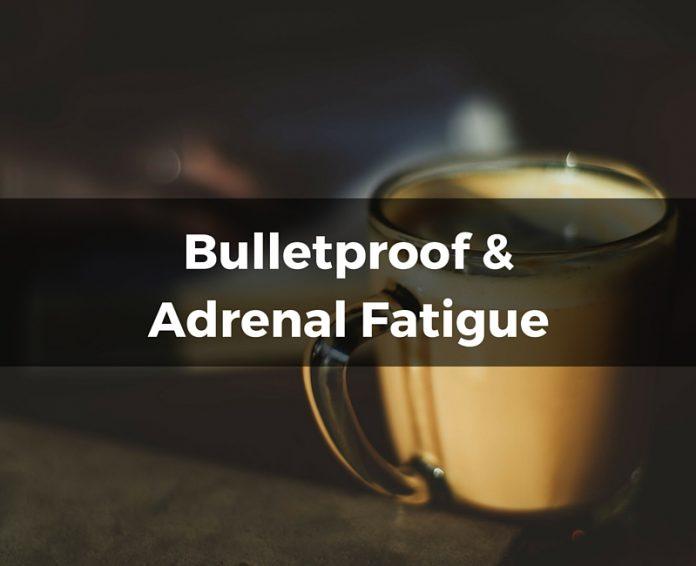 Bulletproof and Adrenal Fatigue