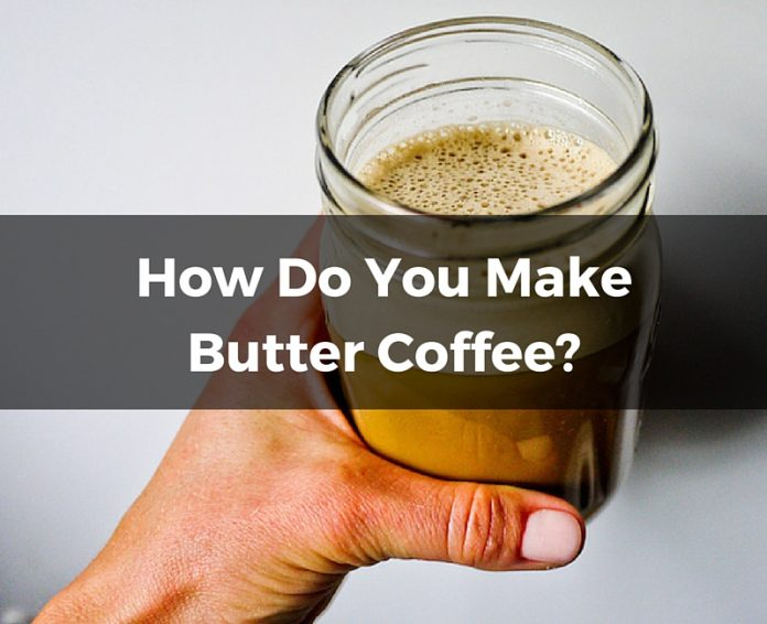 How do you make butter coffee-