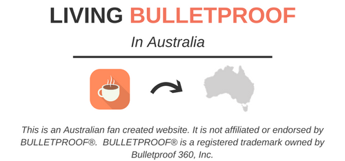 Living Bulletproof in Australia