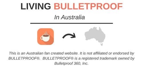 Living Bulletproof in Australia